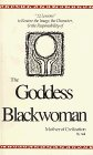 Akil - The Goddess Blackwoman: Mother Of Civilization